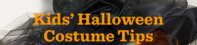Kids' Halloween Costume Tips. Read Our Blog ›