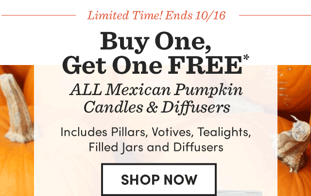 BOGO* All Mexican Pumpkin Candles & Diffusers. Shop Now ›