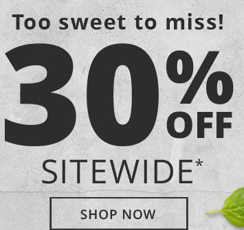 Too sweet to miss! | 30% Off Sitewide* | Shop Now