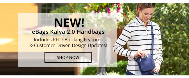 eBags | NEW! eBags Kalya 2.0 Handbags | Includes RFID-Blocking Features & Customer-Driven Design Updates! | Shop Now