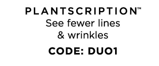 PLANTSCRIPTION See fewer lines and wrinkles CODE DUO1