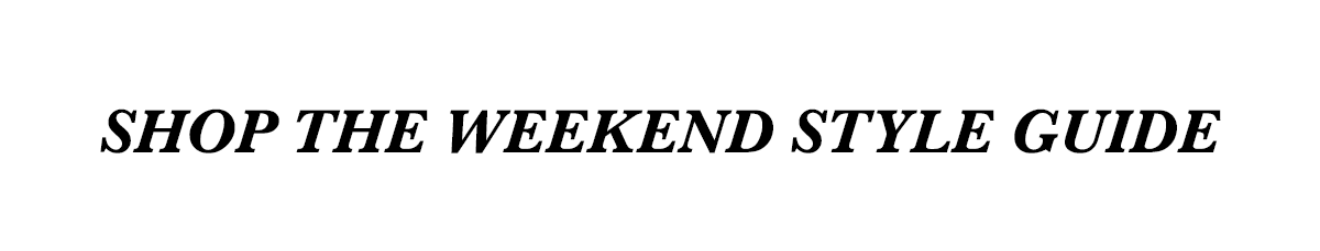 Shop the weekend style guide