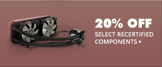 20% OFF SELICT RECERTIFIED COMPONENTS