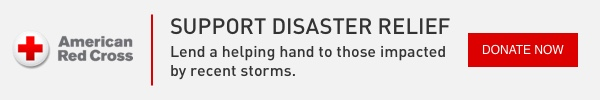 American Red Cross. SUPPORT DISASTER RELIEF. Lend a helping hand to those impacted by recent storms.