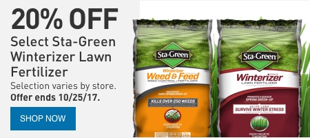 20% OFF Select Sta-Green Winterizer Lawn Fertilizer. Selection varies by store. Offer ends 10/25/17.