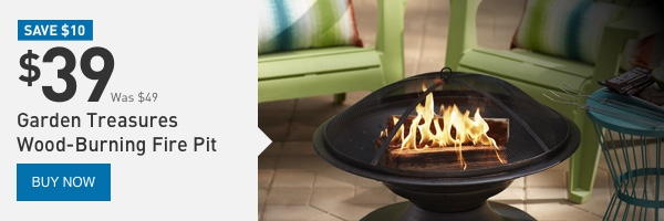 SAVE $10 on a Garden Treasures Wood-Burning Fire Pit. $39 Was $49.