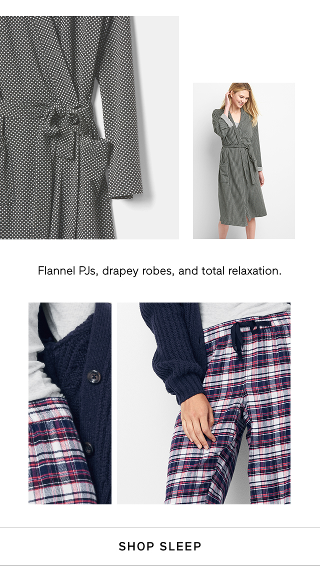 Flannel PJs, drapey robes, and total relaxation. | SHOP SLEEP