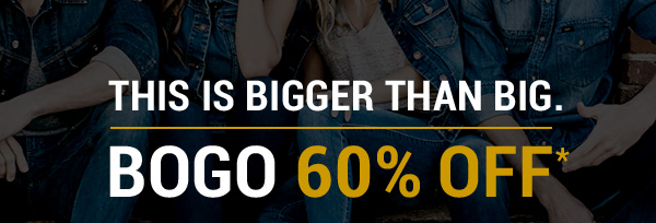 This Is Bigger Than Big. BOGO 60% Off*
