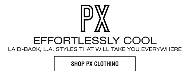 PX CLOTHING | EFFORTLESSLY COOL