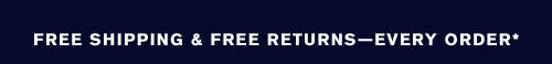 FREE SHIPPING & FREE RETURNS—EVERY ORDER
