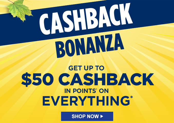 CASHBACK BONANZA | GET UP TO $50 CASHBACK IN POINTS† ON EVERYTHING* | SHOP NOW