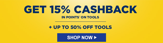 GET 15% CASHBACK IN POINTS† ON TOOLS | + UP TO 50% OFF TOOLS | SHOP NOW