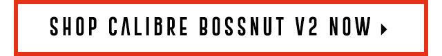 Shop Calibre Bossnut V2 now