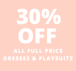 30% off dresses and playsuits