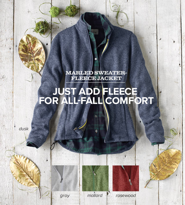 JUST ADD FLEECE  FOR ALL-FALL COMFORT