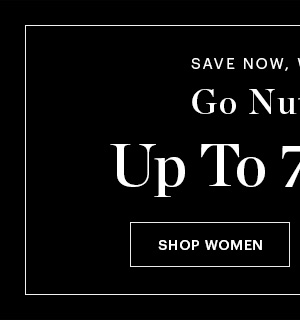 WOMEN'S GO NUTS SALE, UP TO 70% OFF, SHOP NOW