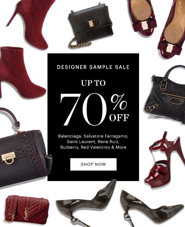 DESIGNER SAMPLE SALE, UP TO  70% OFF BALENCIAGA, FERRAGAMO, SAINT LAURENT & MORE, SHOP NOW