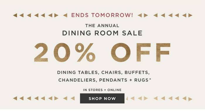 ENDS TOMORROW! THE ANNUAL DINING ROOM SALE 20% OFF. SHOP NOW