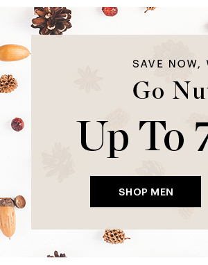 GO NUTS SALE UP TO 75% OFF,  SHOP MEN