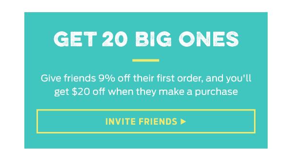Hook Up A Friend & Get 20 Big Ones >