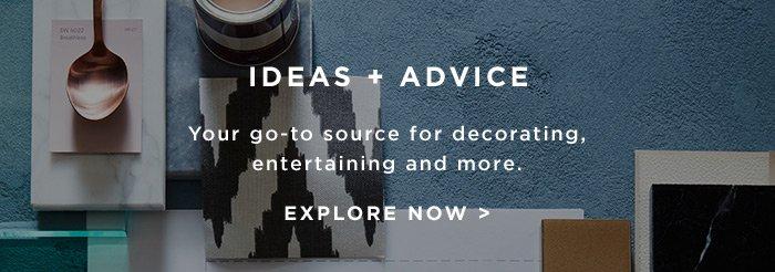 IDEAS PLUS ADVICE. EXPLORE NOW >