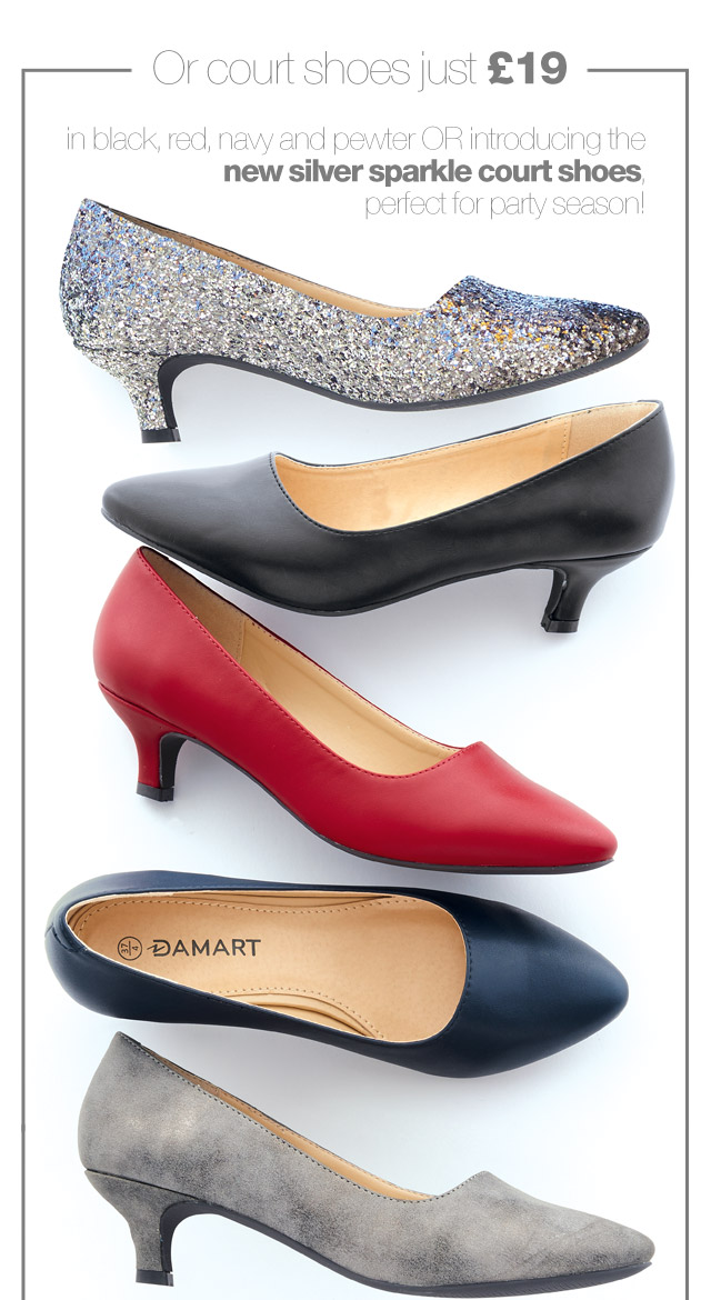 Or court shoes just £19  in black, red, navy and pewter OR introducing the new silver sparkle court shoes, perfect for party season!