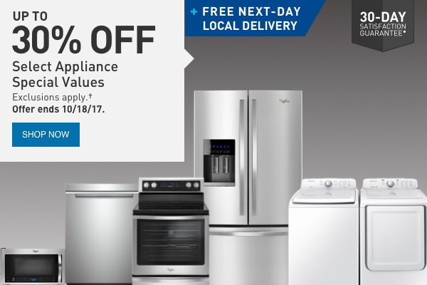 UP TO 30% OFF Select Appliance Special Values. FREE NEXT-DAY LOCAL DELIVERY. 30-DAY SATISFACTION GUARANTEE.