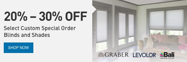 20% – 30% OFF Select Custom Special Order Blinds and Shades.