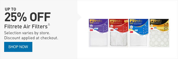 UP TO 25% OFF Filtrete Air Filters Selection varies by store. Discount applied at checkout.