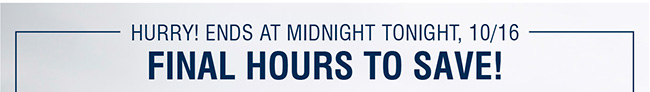 HURRY, ENDS AT MIDNIGHT TONIGHT!, 10/16 | FINAL HOURS TO SAVE!