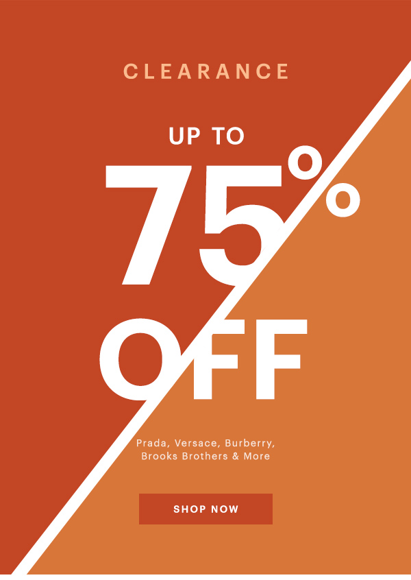 CLEARANCE SALE, UP TO 75% OFF, SHOP NOW