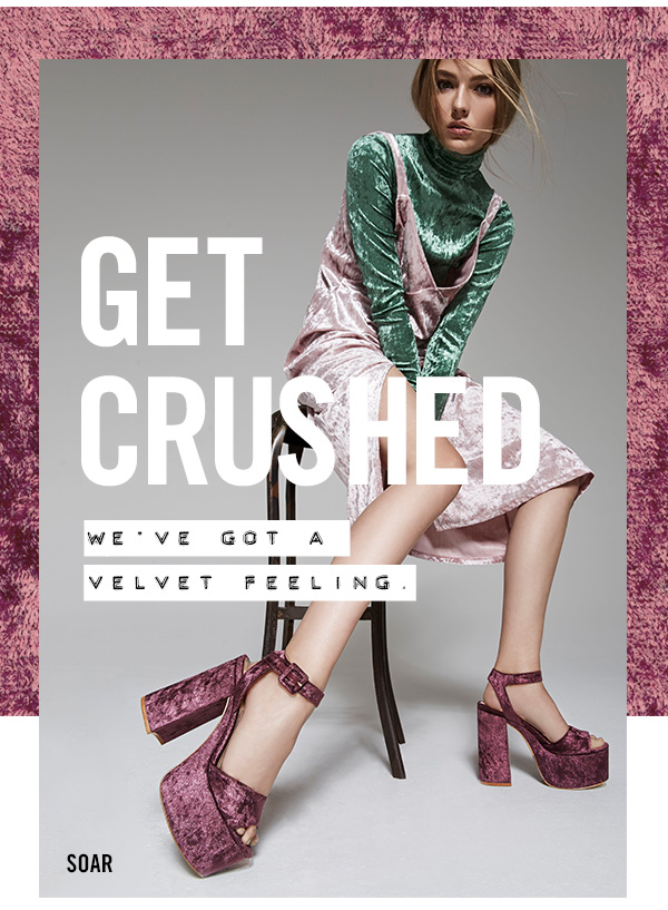 GET CRUSHED: We've got a velvet feeling