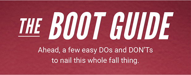 THE BOOT GUIDE | Ahead, a few easy DOs and DON'Ts to nail this whole fall thing.
