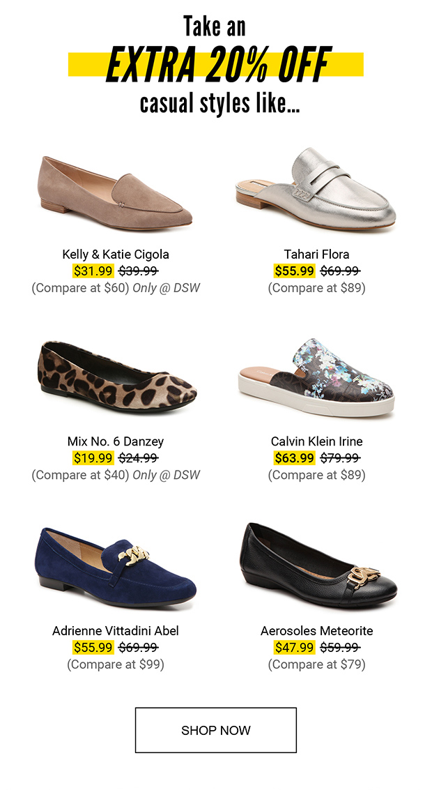 Take an EXTRA 20% OFF | Kelly & Katie Cigola $31.99 (Compare at $60) Only @ DSW | Tahari Flora $55.99 (Compare at $89) | Mix No. 6 Danzey $19.99 (Compare at $40) Only @ DSW | Calvin Klein Irine $63.99 (Compare at $89) | Adrienne Vittadini Abel $55.99 (Compare at $99) | Aerosoles Meteorite $47.99 (Compare at $79) | SHOP NOW