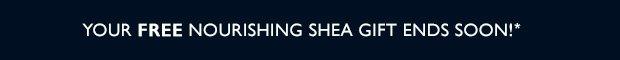 Your FREE Nourishing Shea Gift Ends Soon!*