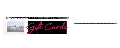 Sundance Gift Cards