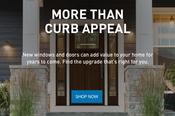 Much more than curb appeal. New windows and doors can add value to your home for years to come. Find the upgrade that's right for you. SHOP NOW.