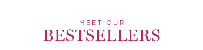 MEET OUR BESTSELLERS - SHOP NOW