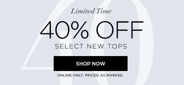 LIMITED TIME   40% Off Select New Tops   SHOP NOW >   ONLINE ONLY. PRICED AS MARKED.