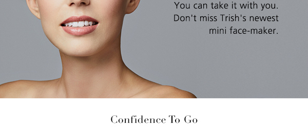 Confidence. You can take it with you.