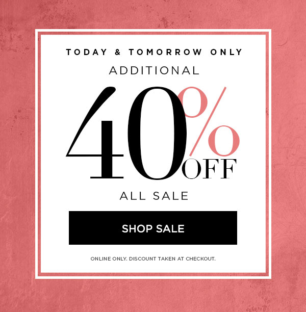 TODAY & TOMORROW ONLY   Additional 40% Off All Sale   SHOP SALE >   ONLINE ONLY. DISCOUNT TAKEN AT CHECKOUT.