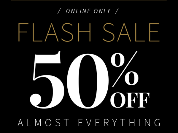 Online Only Flash Sale 50% Off Almost Everything