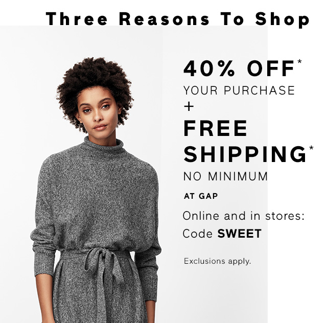 Three Reasons To Shop | 40% OFF* YOUR PURCHASE + FREE SHIPPING* NO MINIMUM