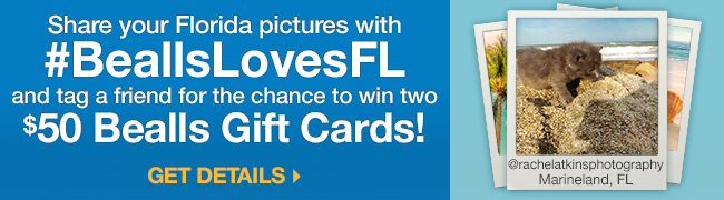 Share your Florida pictures with #BeallsLovesFL for a chance to win Gift Cards! Get Details