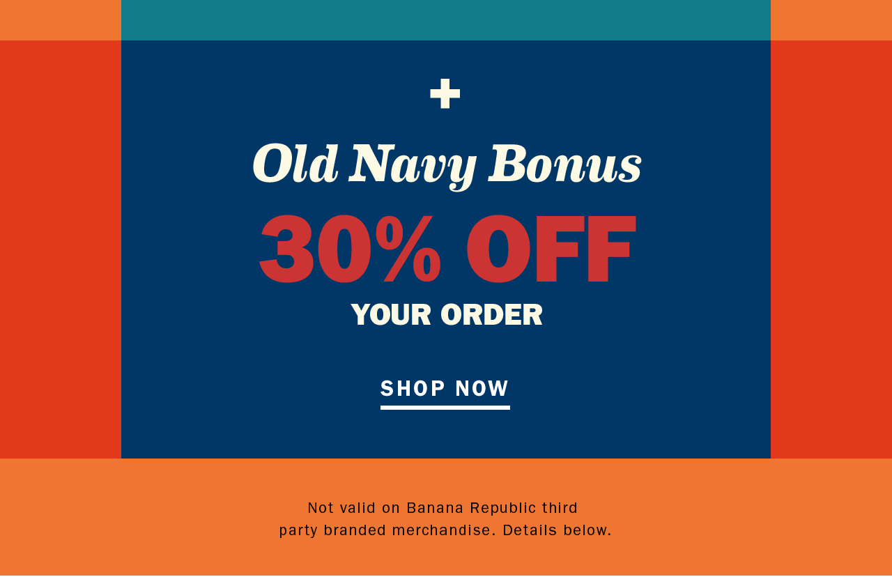 + Old Navy Bonus 30% OFF YOUR ORDER | SHOP NOW
