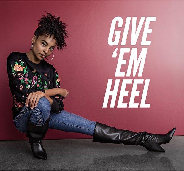 GIVE 'EM HEEL