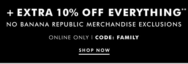 EXTRA 10% OFF EVERYTHING** | SHOP NOW