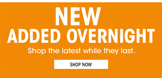 New Added Overnight - SHOP NOW