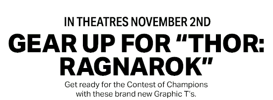 "IN THEATRES NOVEMBER 2ND - GEAR UP FOR ""THOR: RAGNAROK"" - Get ready for the Contest of Champions with these brand new Graphic T's."