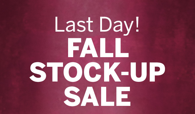 Last Day! FALL STOCK-UP SALE